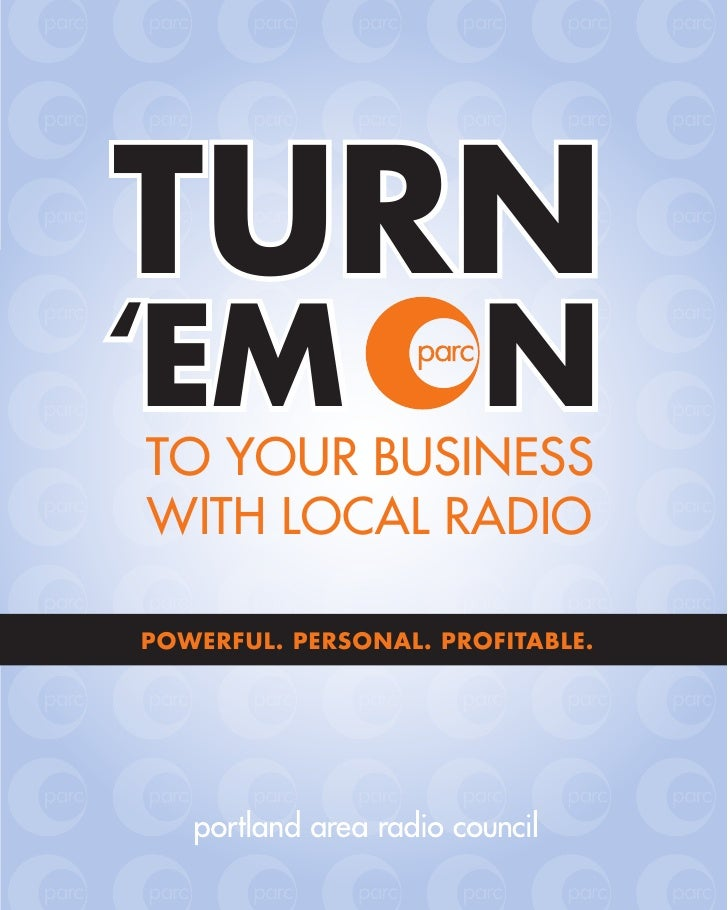 TURN 'EM                    N TO YOUR BUSINESS WITH LOCAL RADIO  POWERFUL. PERSONAL. PROFITABLE.