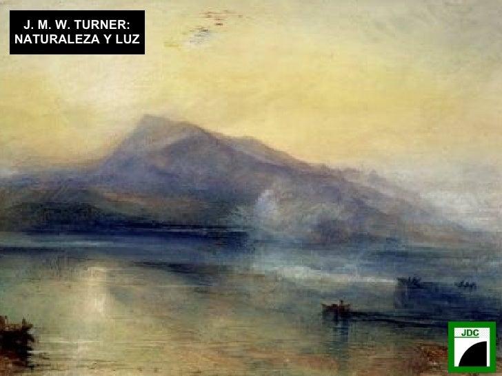 J. M. W. TURNER: NATURALEZA Y LUZ