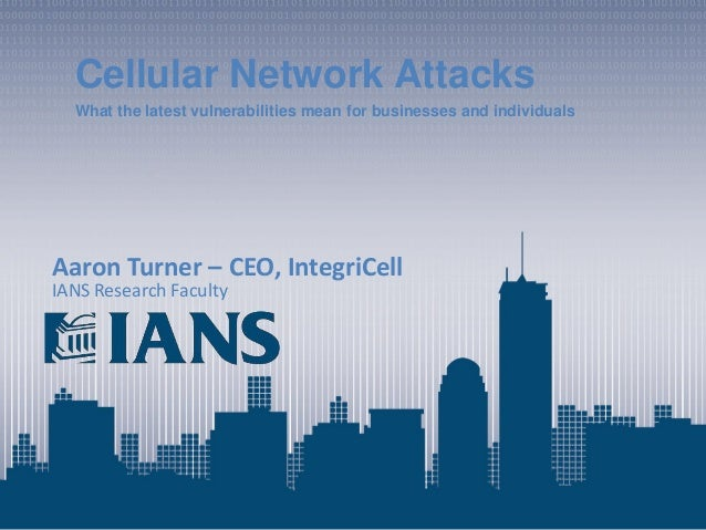 1 www.iansresearch.com ©2014 IANS Cellular Network Attacks What the latest vulnerabilities mean for businesses and individ...