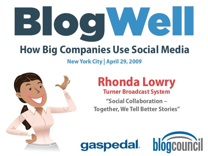 How Big Companies Use Social Media          New York City | April 29, 2009                        Rhonda Lowry            ...