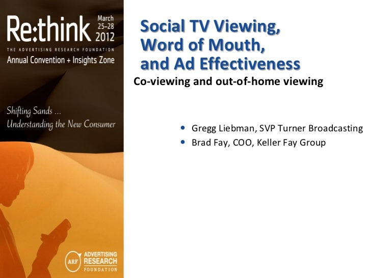 Social TV Viewing, Word of Mouth, and Ad EffectivenessCo-viewing and out-of-home viewing         Gregg Liebman, SVP Turne...