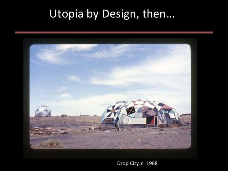 Utopia by Design, then…            Drop City, c. 1968