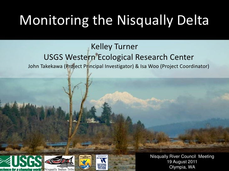Monitoring the Nisqually Delta<br />Kelley TurnerUSGS Western Ecological Research CenterJohn Takekawa (Project Principal I...