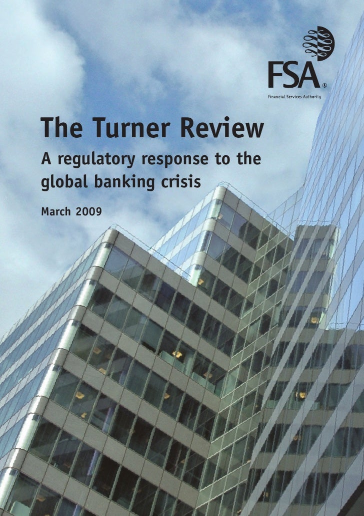 The Turner Review A regulatory response to the global banking crisis March 2009
