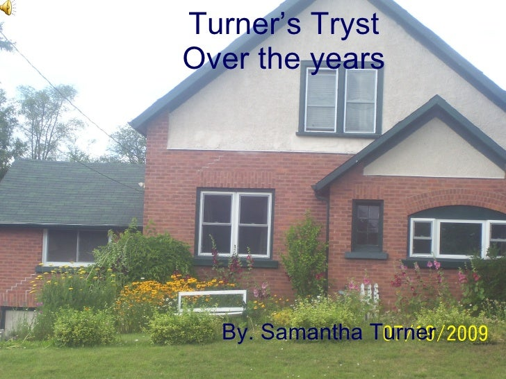Turner's Tryst Over the years By. Samantha Turner