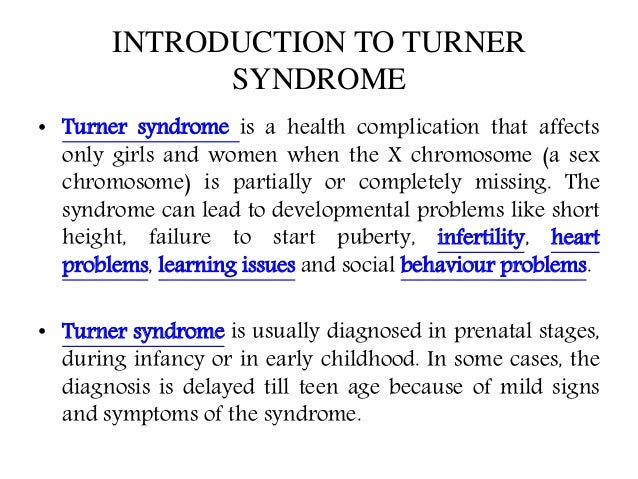 the turner syndrome causes symptoms and treatment Turner's syndrome: symptoms, causes, treatments by miss flo goodwin posted on may 22, 2016 he turner's syndrome ( st ) is a genetic pathology associated with the female sex that occurs as a consequence of the partial or total absence of an x chromosome in all or part of the body's cells (national organization for rare disorders, 2012.