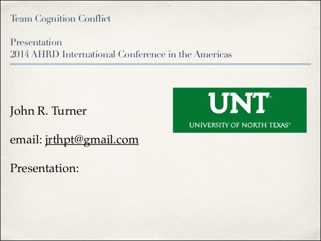 Team Cognition Conflict   Presentation  2014 AHRD International Conference in the Americas  John R. Turner! email: jrth...