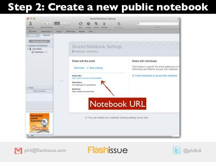 Step 2: Create a new public notebook                        Notebook URL   phil@flashissue.com                  @philhill