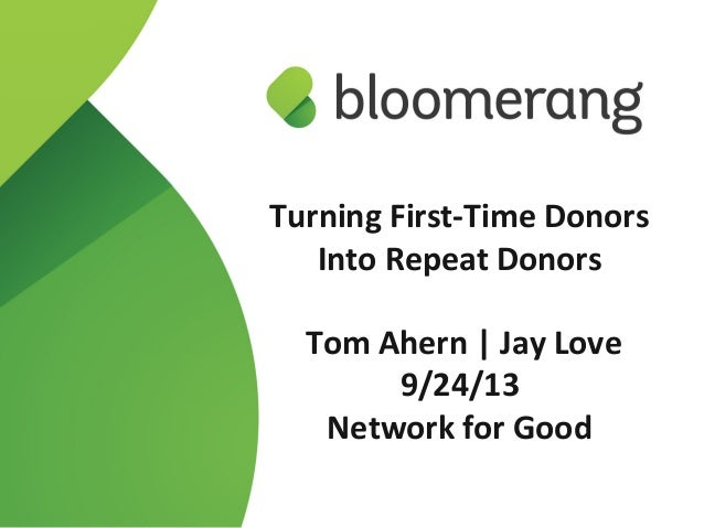 1 Turning First-Time Donors Into Repeat Donors Tom Ahern | Jay Love 9/24/13 Network for Good