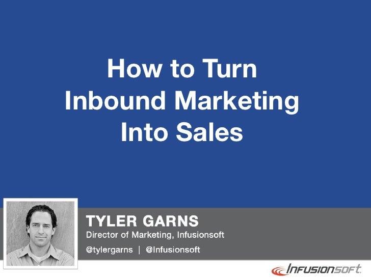 How to Turn              Inbound Marketing                  Into Sales@tylergarns
