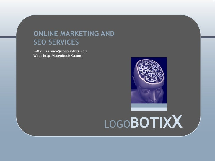 ONLINE MARKETING ANDSEO SERVICESE-Mail: service@LogoBotixX.comWeb: http://LogoBotixX.com                                  ...