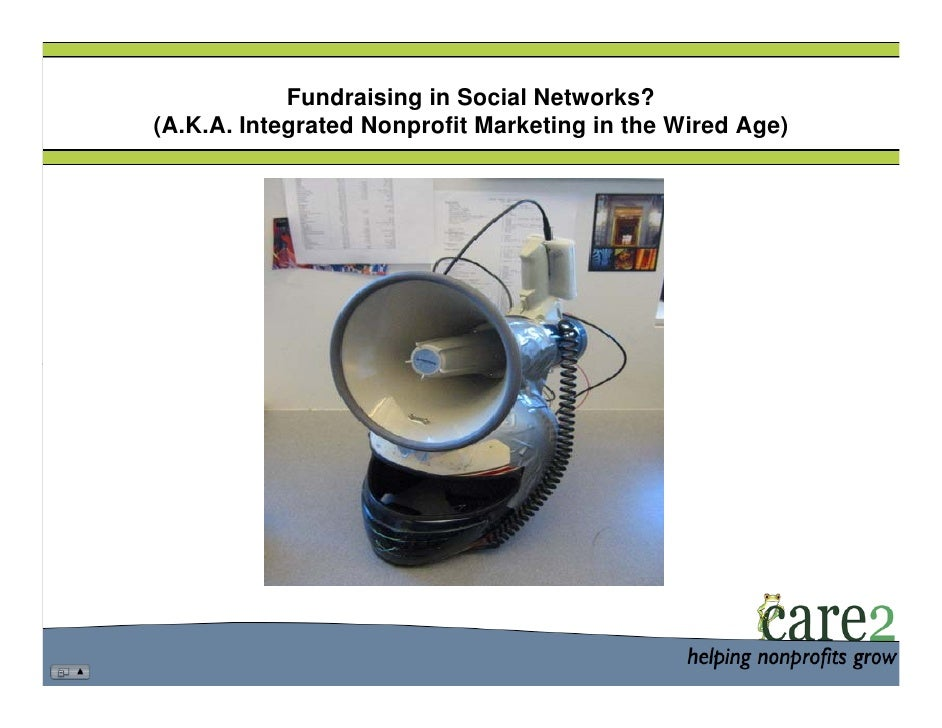 Fundraising in Social Networks? (A.K.A. Integrated Nonprofit Marketing in the Wired Age)