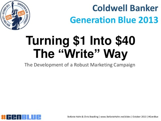 "Turning $1 Into $40 The ""Write"" Way The Development of a Robust Marketing Campaign Coldwell Banker Generation Blue 2013 St..."