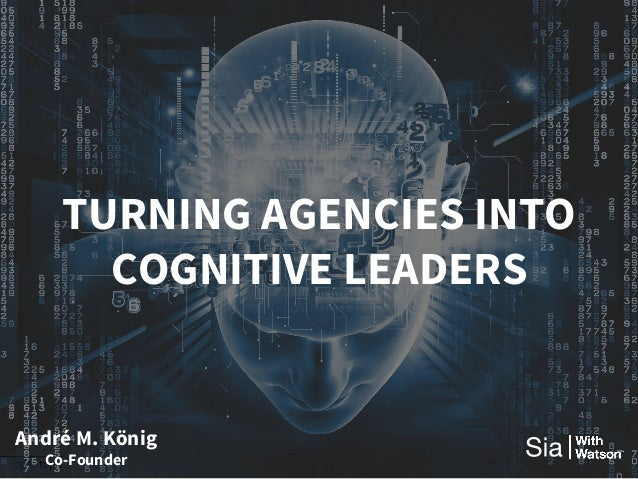 TURNING AGENCIES INTO COGNITIVE LEADERS André M. König Co-Founder