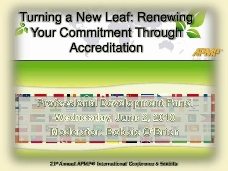 Turning a New Leaf: Renewing Your Commitment Through Accreditation  <br />Professional Development Panel<br />Wednesday, J...