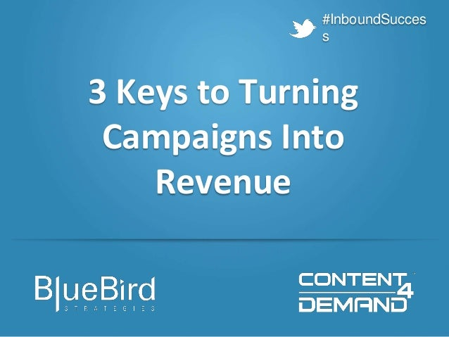 #InboundSuccess 3 Keys to Turning Campaigns Into Revenue #InboundSucces s