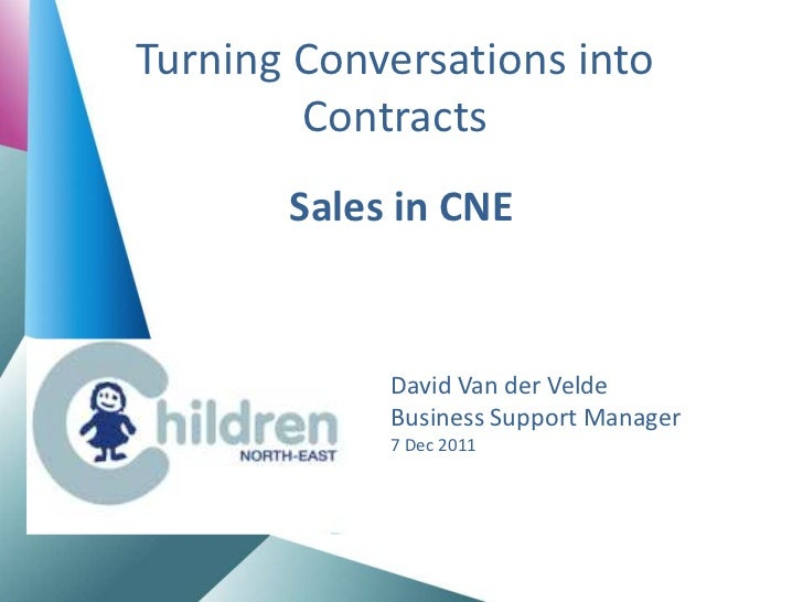 Turning Conversations into        Contracts       Sales in CNE            David Van der Velde            Business Support ...