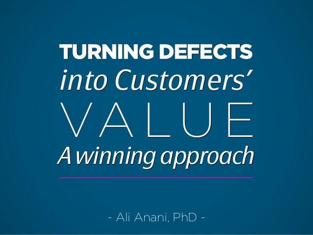TURNING DEFECTS into Customers' VA LU E TURNING DEFECTS into Customers' VA LU E AwinningapproachAwinningapproach - Ali Ana...
