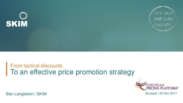 To an effective price promotion strategy From tactical discounts Ben Langleben | SKIM Brussels | 30 Nov 2017