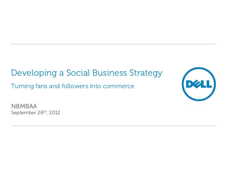 Developing a Social Business StrategyTurning fans and followers into commerceNBMBAASeptember 26th, 2012