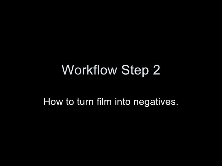 Workflow Step 2 How to turn film into negatives.