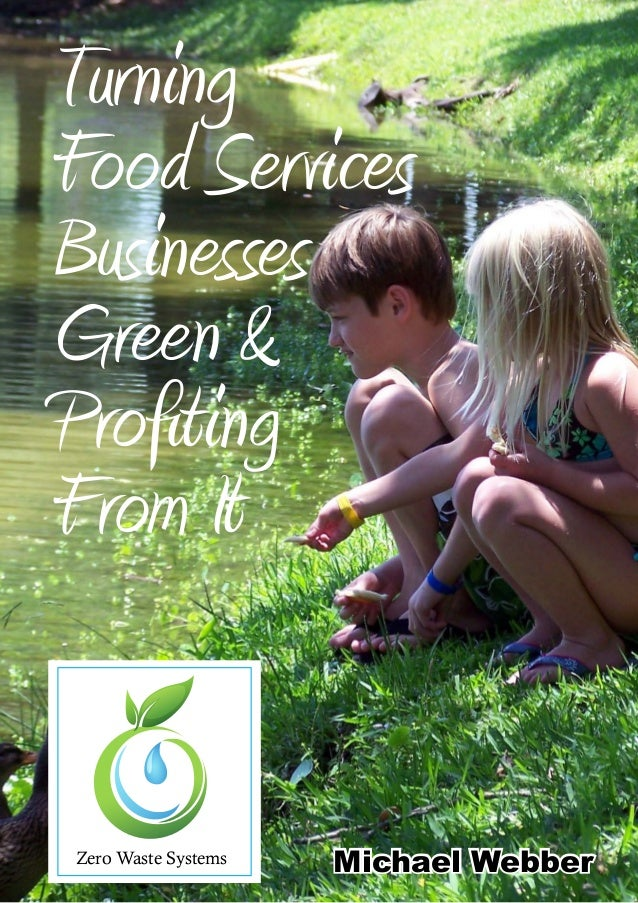 Turning Food Services Businesses Green & Profiting From It  Zero Waste Systems  Michael Webber
