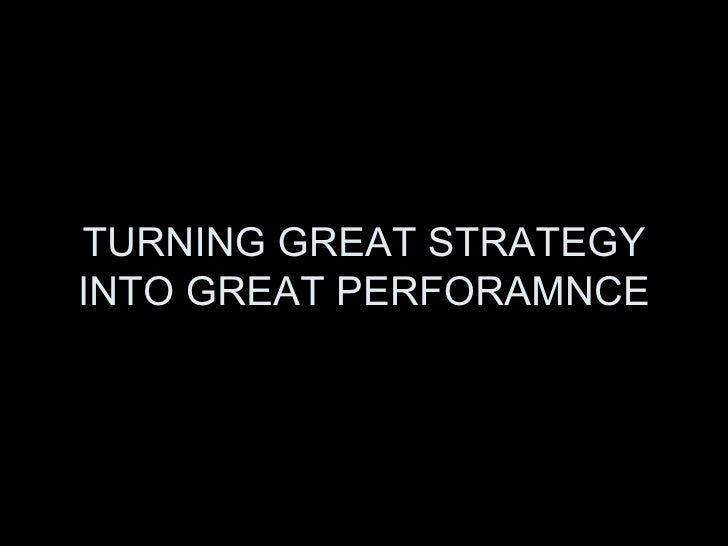 TURNING GREAT STRATEGY INTO GREAT PERFORAMNCE