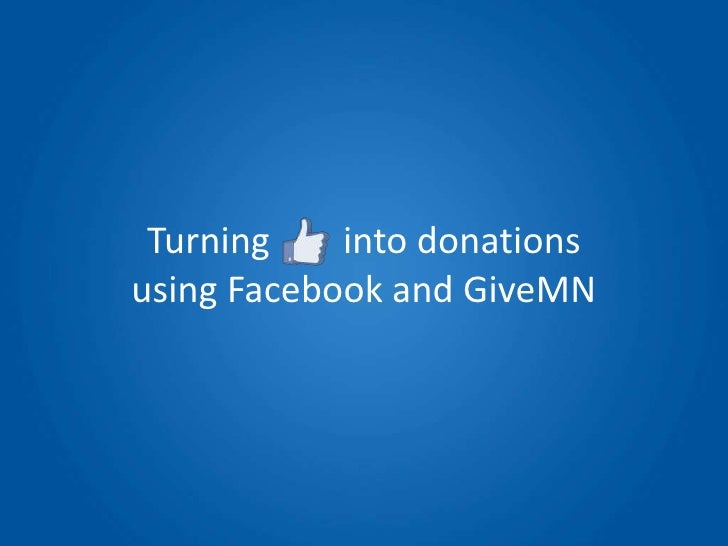 Turning    into donationsusing Facebook and GiveMN