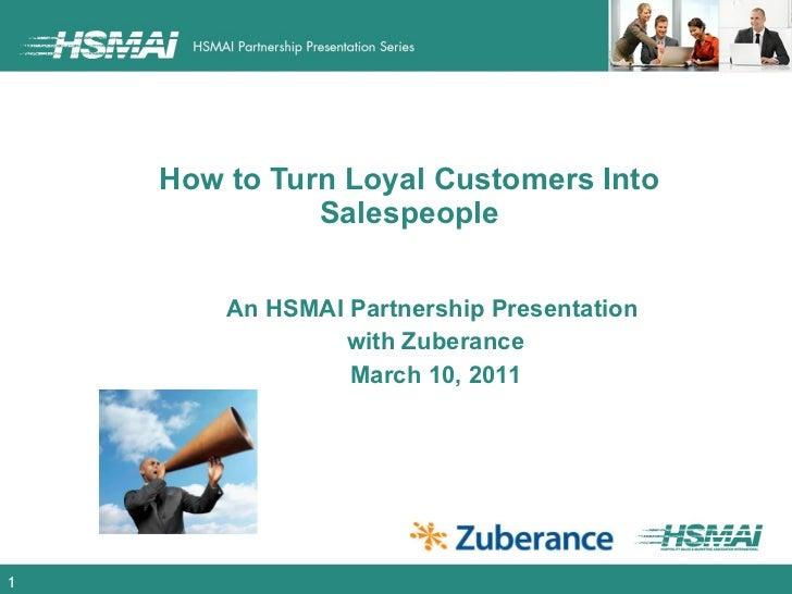 How to Turn Loyal Customers Into Salespeople An HSMAI Partnership Presentation  with Zuberance March 10, 2011