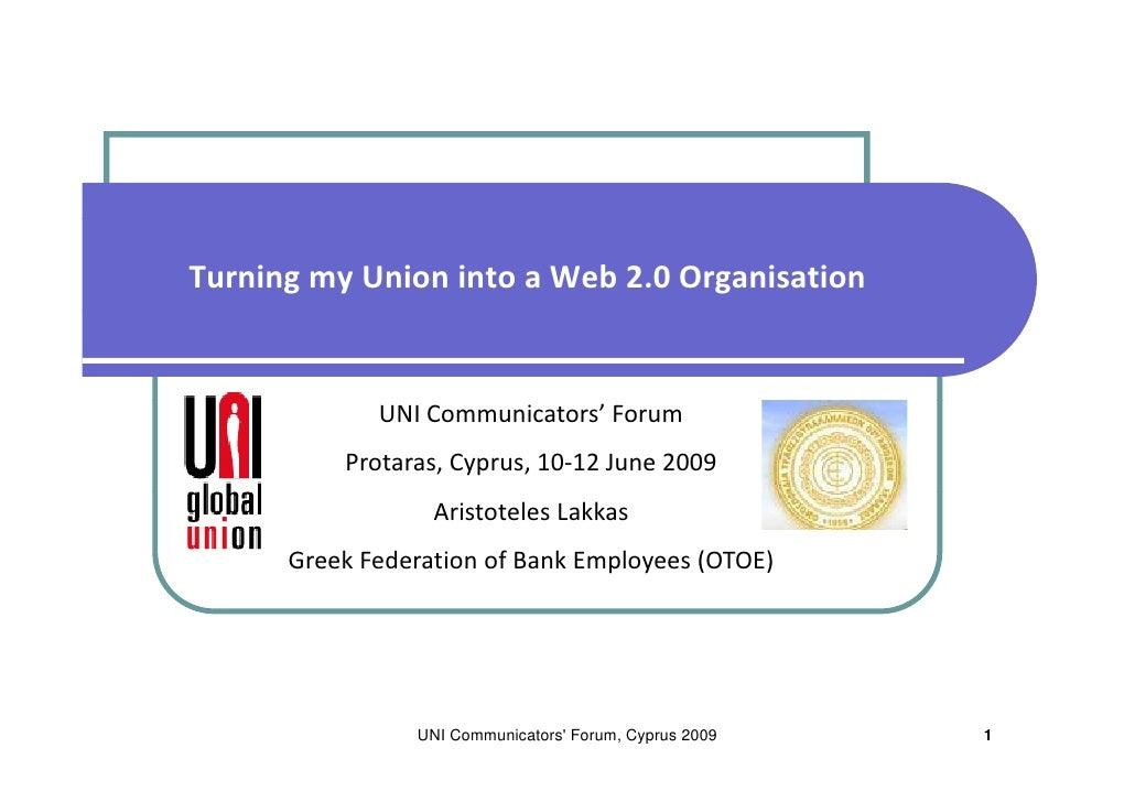 Turning my Union into a Web 2.0 Organisation                UNICommunicators'Forum           Protaras,Cyprus,10‐12Ju...