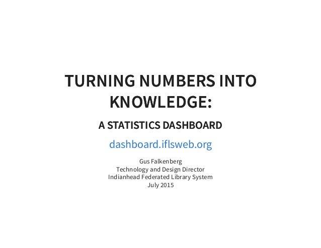 TURNING NUMBERS INTOTURNING NUMBERS INTO KNOWLEDGE:KNOWLEDGE: A STATISTICS DASHBOARDA STATISTICS DASHBOARD dashboard.iflsw...