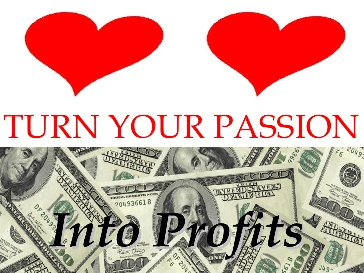 Into Profits TURN YOUR PASSION