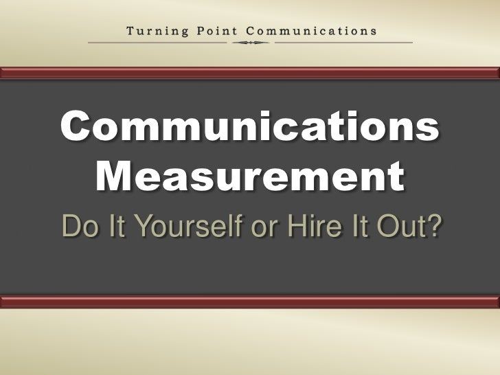 Communications Measurement<br />Do It Yourself or Hire It Out?<br />