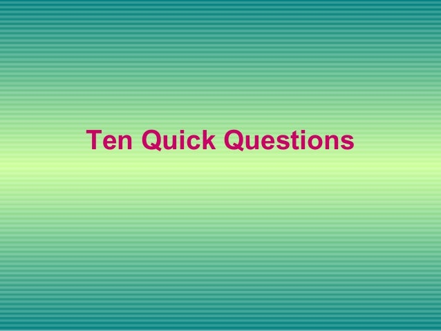 Ten Quick Questions
