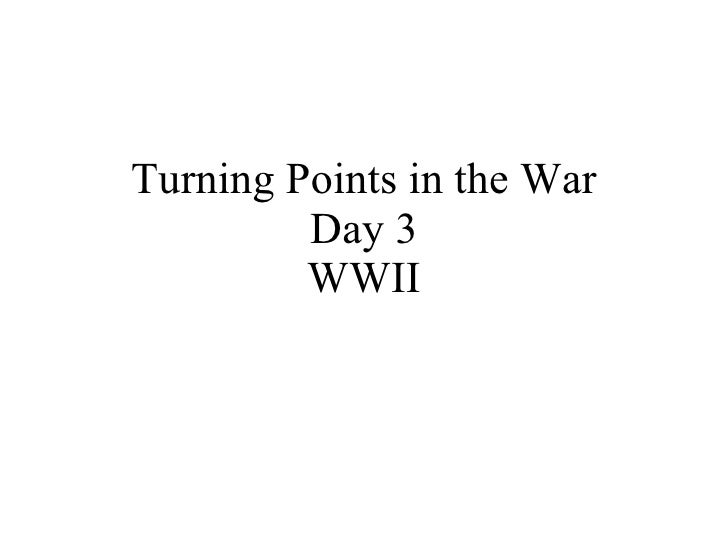 Turning Points in the War Day 3 WWII