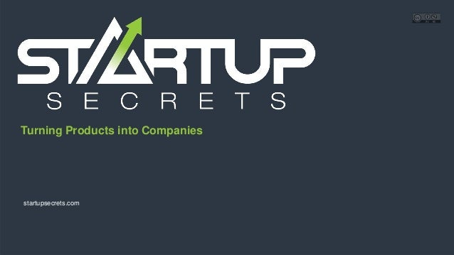 Proprietary and ConfidentialProprietary and Confidential Turning Products into Companies startupsecrets.com