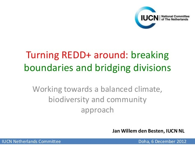 Turning REDD+ around: breaking         boundaries and bridging divisions             Working towards a balanced climate,  ...