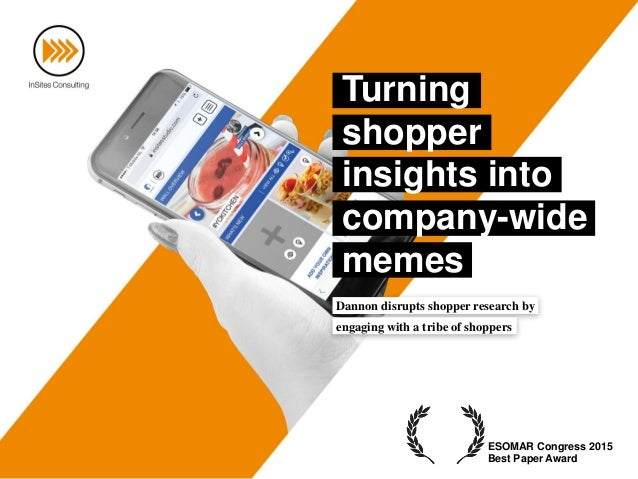 Dannon disrupts shopper research by engaging with a tribe of shoppers Turning shopper insights into company-wide memes ESO...