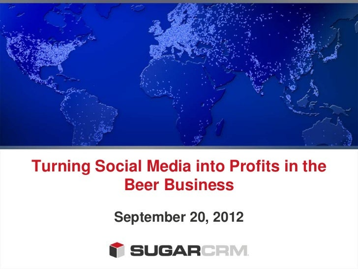 Turning Social Media into Profits in the           Beer Business           September 20, 2012