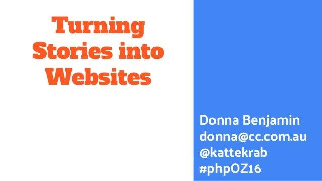 Turning Stories into Websites Donna Benjamin donna@cc.com.au @kattekrab #phpOZ16