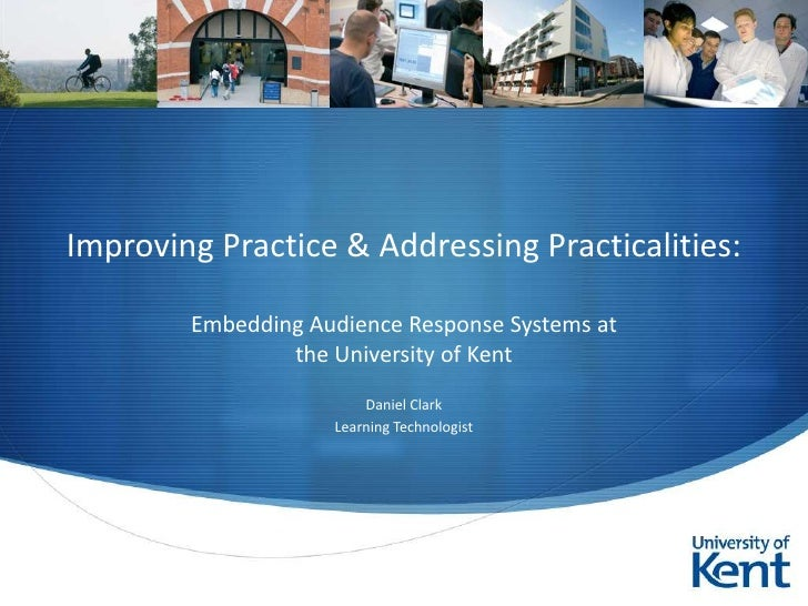 Improving Practice & Addressing Practicalities:        Embedding Audience Response Systems at                the Universit...