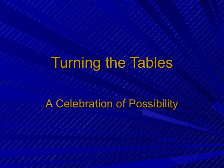 Turning the Tables A Celebration of Possibility