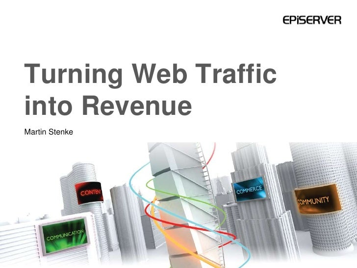 Turning Web Traffic into Revenue <br />Martin Stenke<br />