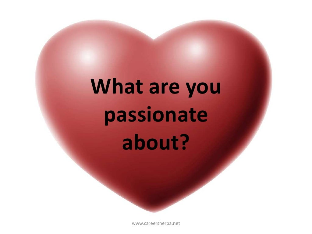 what are you passionate about What are you passionate about fireflygirl12 member november 2013 in april 2014 moms what topics immediately make you get on.