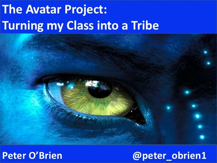 The Avatar Project: <br />Turning my Class into a Tribe <br />Peter O'Brien   @peter_obrien1<br />