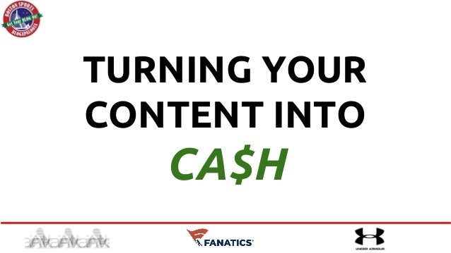 TURNING YOUR CONTENT INTO CA$H