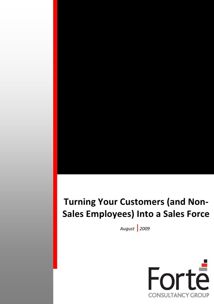 Turning Your Customers (and Non- Sales Employees) Into a Sales Force              August   |2009