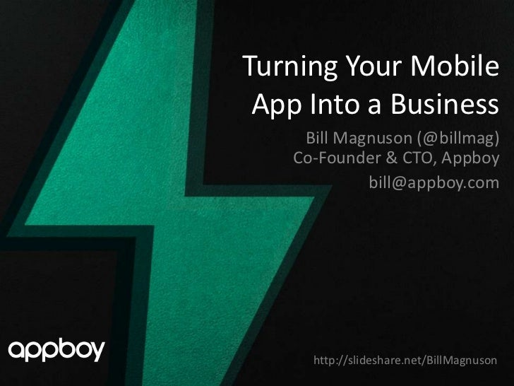 Turning Your Mobile App Into a Business    Bill Magnuson (@billmag)   Co-Founder & CTO, Appboy            bill@appboy.com ...