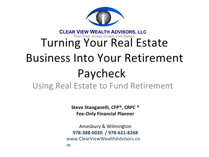 Turning Your Real Estate Business Into Your Retirement Paycheck  Using Real Estate to Fund Retirement Steve Stanganelli, C...