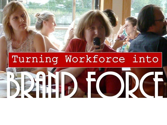 BRAND FORCE Turning Workforce into